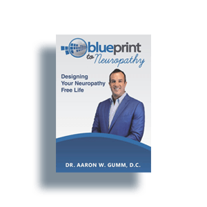 Blueprint to Neuropathy Designing – Your Neuropathy Free Life By Dr. Aaron W. Gumm, D.C.